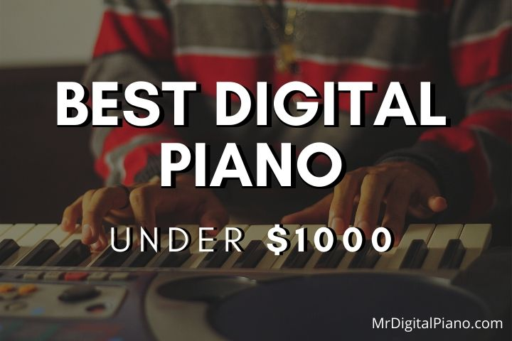 Best Digital Piano Under 1000 - Top Pianos of 2021