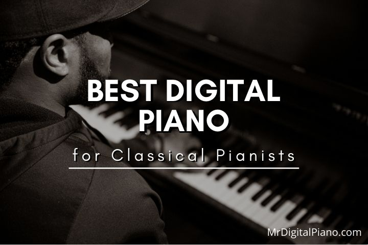 Best Digital Piano for Classical Pianists to Buy in 2021